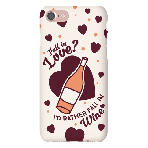 Fall In Love? I'd Rather Fall In Wine! Phone Case