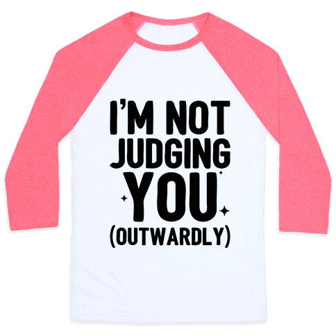 I'm Not Judging You (Outwardly)