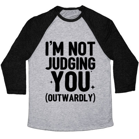 I'm Not Judging You (Outwardly) Baseball Tee