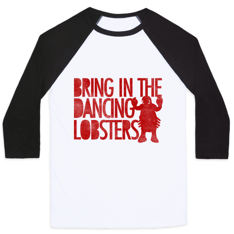 Bring In The Dancing Lobsters Baseball Tee