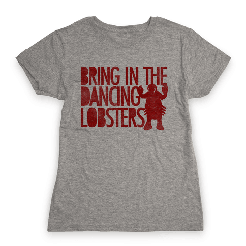 Bring In The Dancing Lobsters Womens T-Shirt
