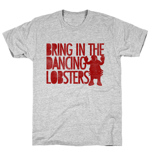 Bring In The Dancing Lobsters Mens T-Shirt