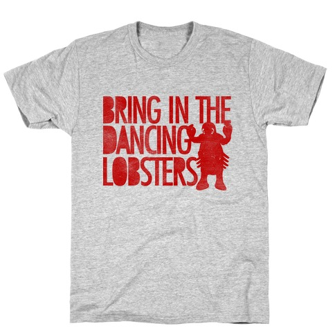 Bring In The Dancing Lobsters T-Shirt
