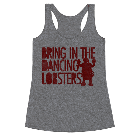 Bring In The Dancing Lobsters Racerback Tank Top
