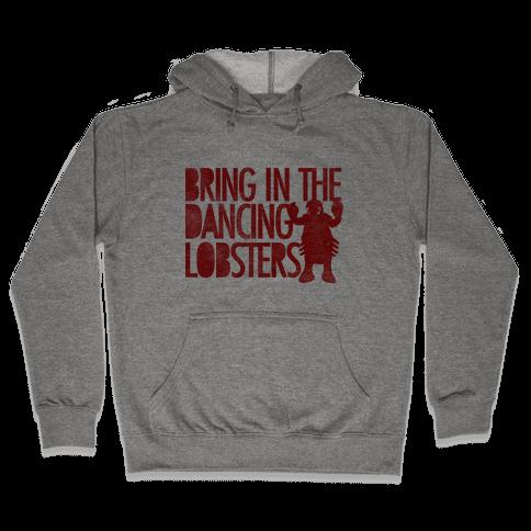 Bring In The Dancing Lobsters Hooded Sweatshirt