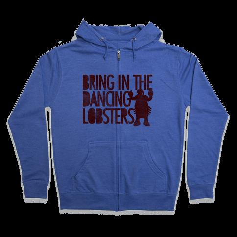 Bring In The Dancing Lobsters Zip Hoodie