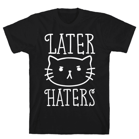 Later Haters Mens T-Shirt