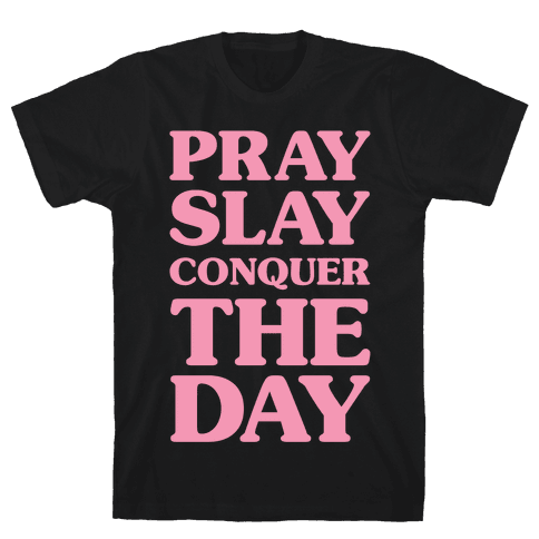 Pray Slay Conquer The Day Mens T-Shirt