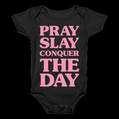 Pray Slay Conquer The Day Baby Onesy