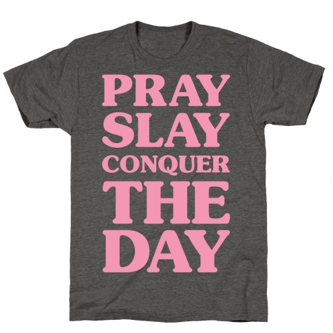 Pray Slay Conquer The Day T-Shirt