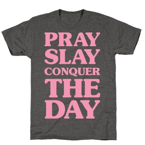 Pray Slay Conquer The Day T-Shirt