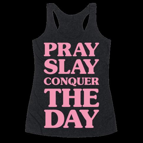 Pray Slay Conquer The Day Racerback Tank Top