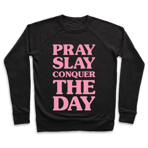 Pray Slay Conquer The Day Pullover