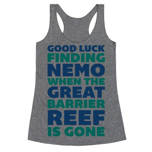 Good Luck Finding Nemo When The Great Barrier Reef is Gone Racerback Tank Top