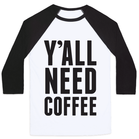 Y'all Need Coffee Baseball Tee
