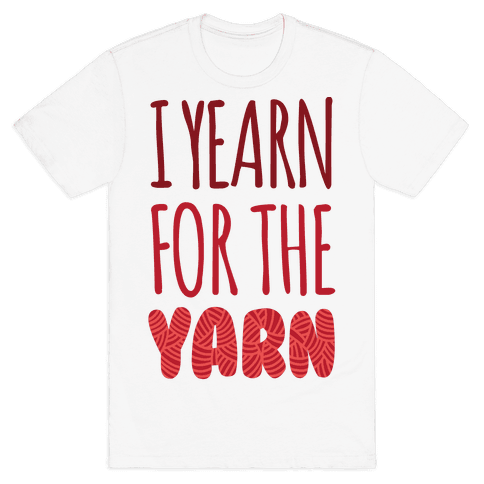 I Yearn For The Yarn Mens T-Shirt