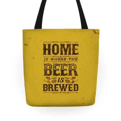 Home Is Where The Beer Is Brewed Tote