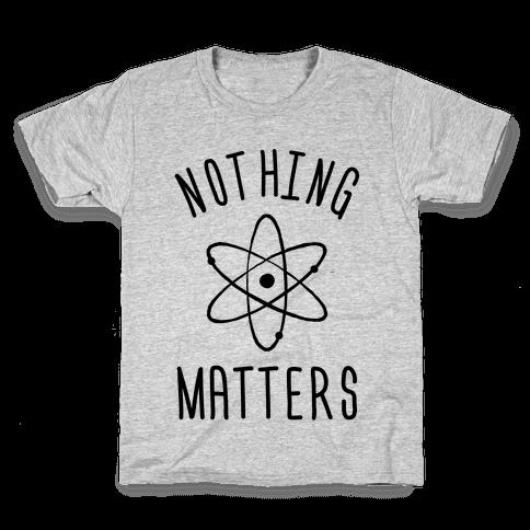 Nothing Matters Kids T-Shirt