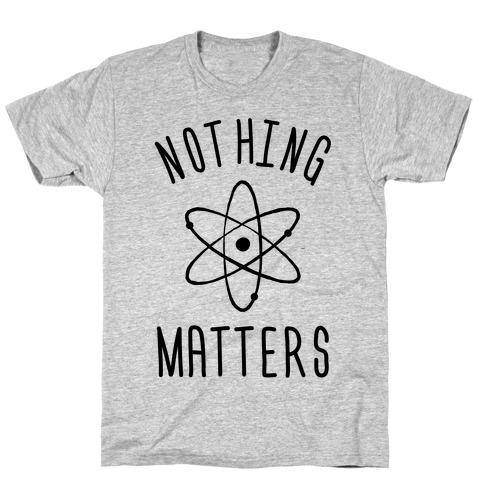 Nothing Matters T-Shirt
