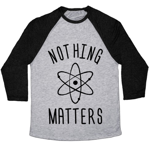 Nothing Matters Baseball Tee