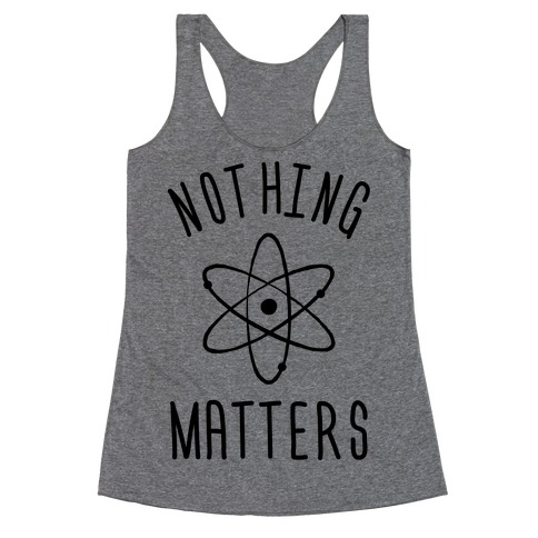 Nothing Matters Racerback Tank Top