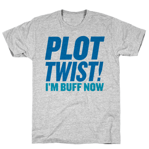 Plot Twist! I'm Buff Now Mens T-Shirt