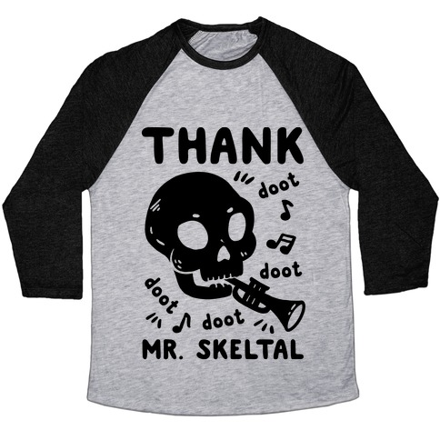 Thank Mr. Skeltal Baseball Tee