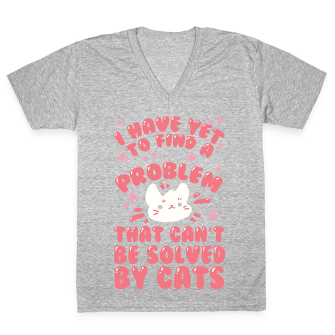 I Have Yet To Find A Problem That Can't Be Solved By Cats V-Neck Tee Shirt