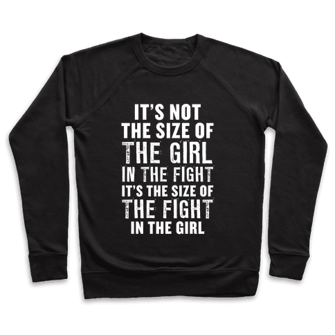It's Not The Size of the Girl In the Fight, It's the Size of the Fight in the Girl Pullover