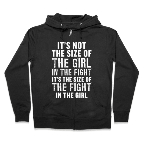 It's Not The Size of the Girl In the Fight, It's the Size of the Fight in the Girl Zip Hoodie