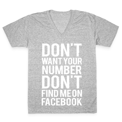 Don't Want Your Number, Don't Find Me On Facebook V-Neck Tee Shirt