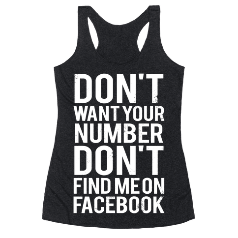 Don't Want Your Number, Don't Find Me On Facebook Racerback Tank Top