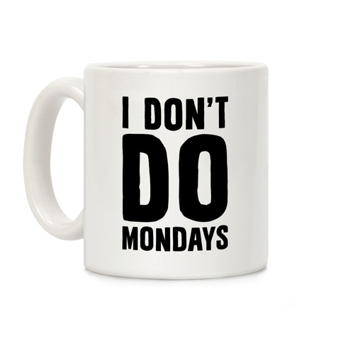 I Don't Do Mondays Coffee Mug