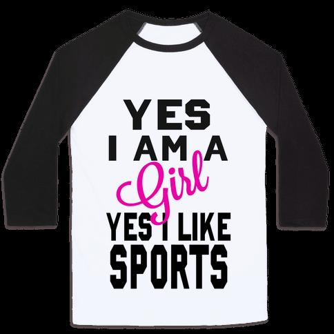 Yes, I am a Girl. Yes I Like Sports Baseball Tee