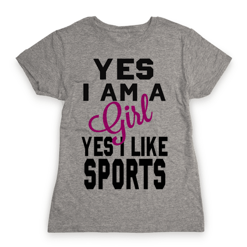 Yes, I am a Girl. Yes I Like Sports Womens T-Shirt