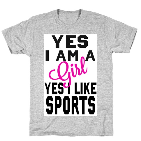 Yes, I am a Girl. Yes I Like Sports T-Shirt