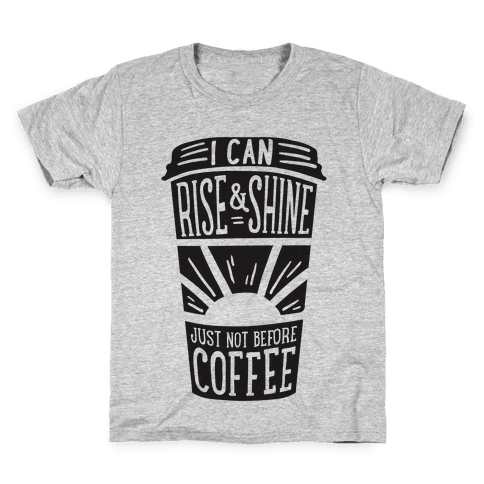 I Can Rise & Shine Just Not Before Coffee Kids T-Shirt