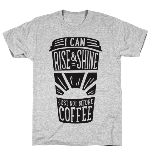 I Can Rise & Shine Just Not Before Coffee Mens T-Shirt