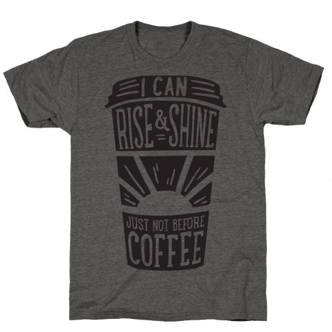 I Can Rise & Shine Just Not Before Coffee T-Shirt