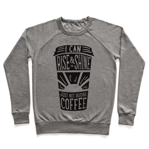 I Can Rise & Shine Just Not Before Coffee Pullover