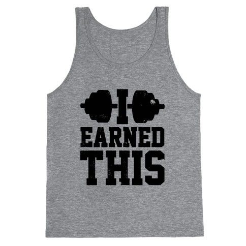 I Earned This Tank Top