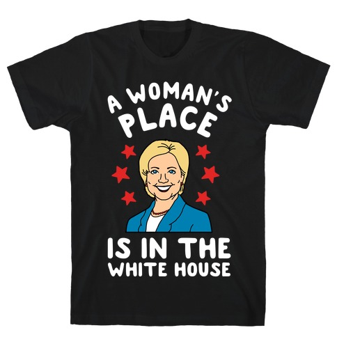 A Woman's Place is in the White House (Hillary 2016) T-Shirt