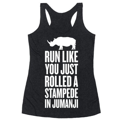 Run Like You Just Rolled A Stampede In Jumanji Racerback Tank Top