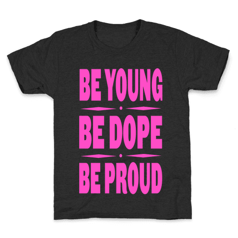 Be Young. Be Dope. Be Proud. (pink) Kids T-Shirt