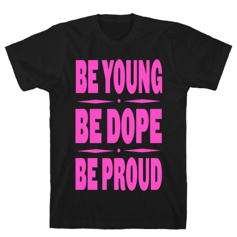 Be Young. Be Dope. Be Proud. (pink) Mens T-Shirt