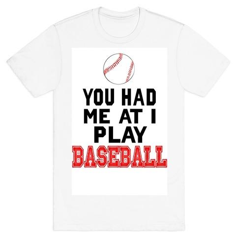 You Had Me At I Play Baseball Mens T-Shirt
