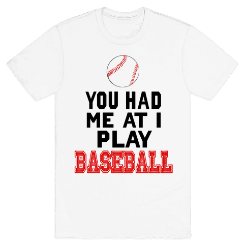 You Had Me At I Play Baseball Mens T-Shirt