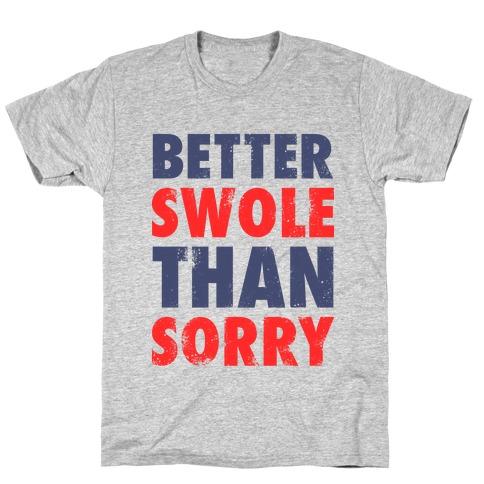 Better Swole Than Sorry Mens T-Shirt