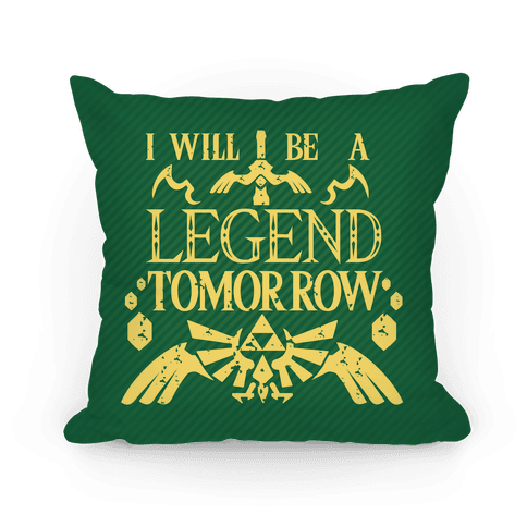 I Will Be A Legend Tomorrow Pillow