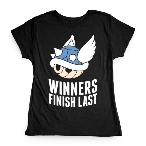 Winners Finish Last In Mario Kart Womens T-Shirt